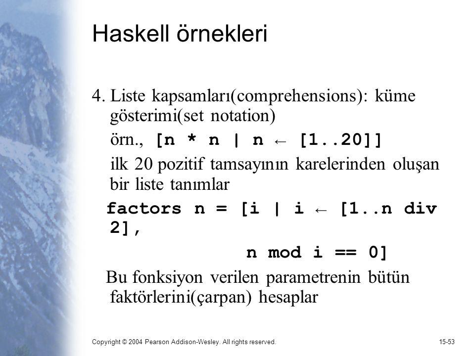 Haskell örnekleri 4. Liste kapsamları(comprehensions): küme gösterimi(set notation) örn., [n * n | n ← [1..20]]